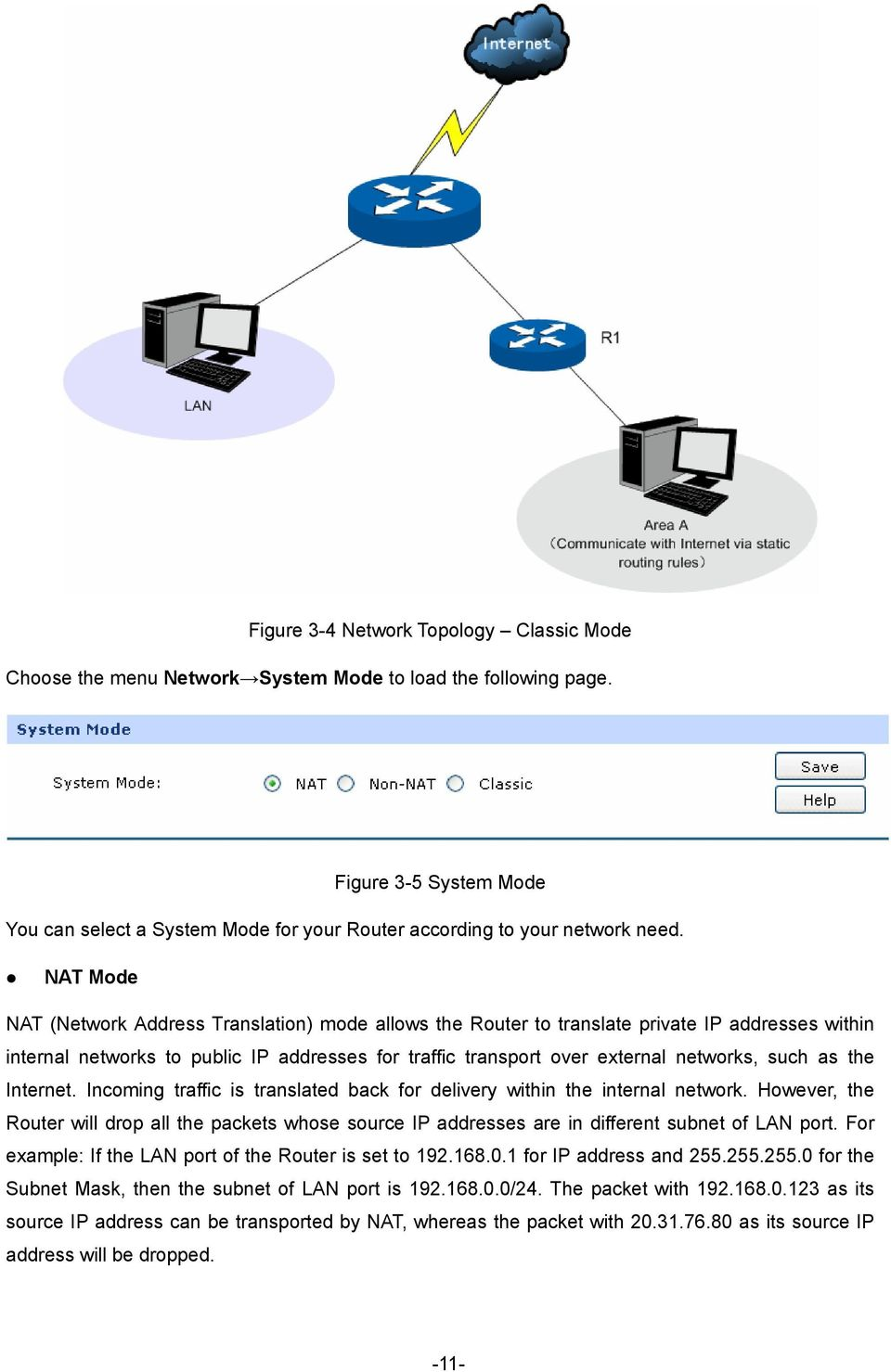 NAT Mode NAT (Network Address Translation) mode allows the Router to translate private IP addresses within internal networks to public IP addresses for traffic transport over external networks, such