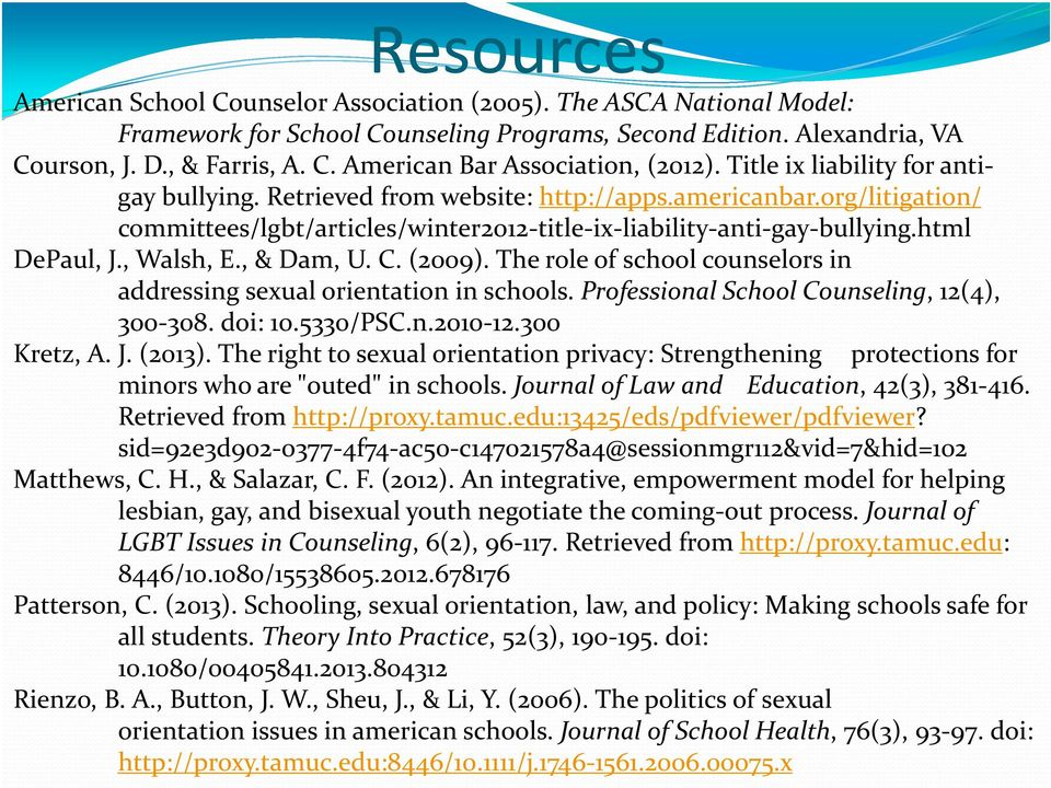 , Walsh, E., & Dam, U. C. (2009). The role of school counselors in addressing sexual orientation in schools. Professional School Counseling, 12(4), 300-308. doi: 10.5330/PSC.n.2010-12.300 Kretz, A. J.