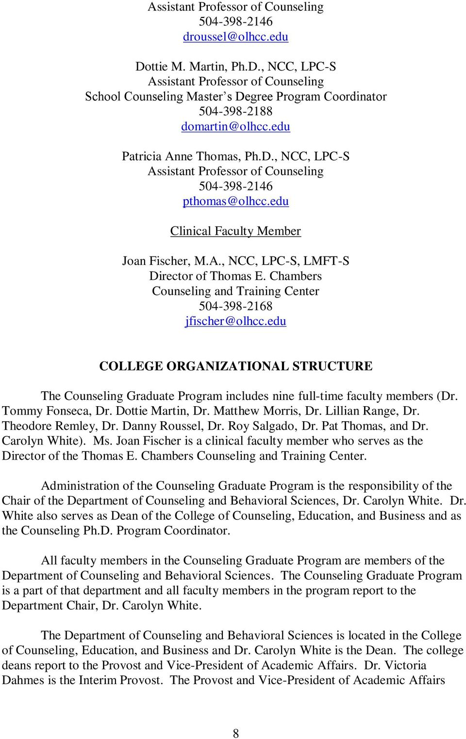 Chambers Counseling and Training Center 504-398-2168 jfischer@olhcc.edu COLLEGE ORGANIZATIONAL STRUCTURE The Counseling Graduate Program includes nine full-time faculty members (Dr. Tommy Fonseca, Dr.