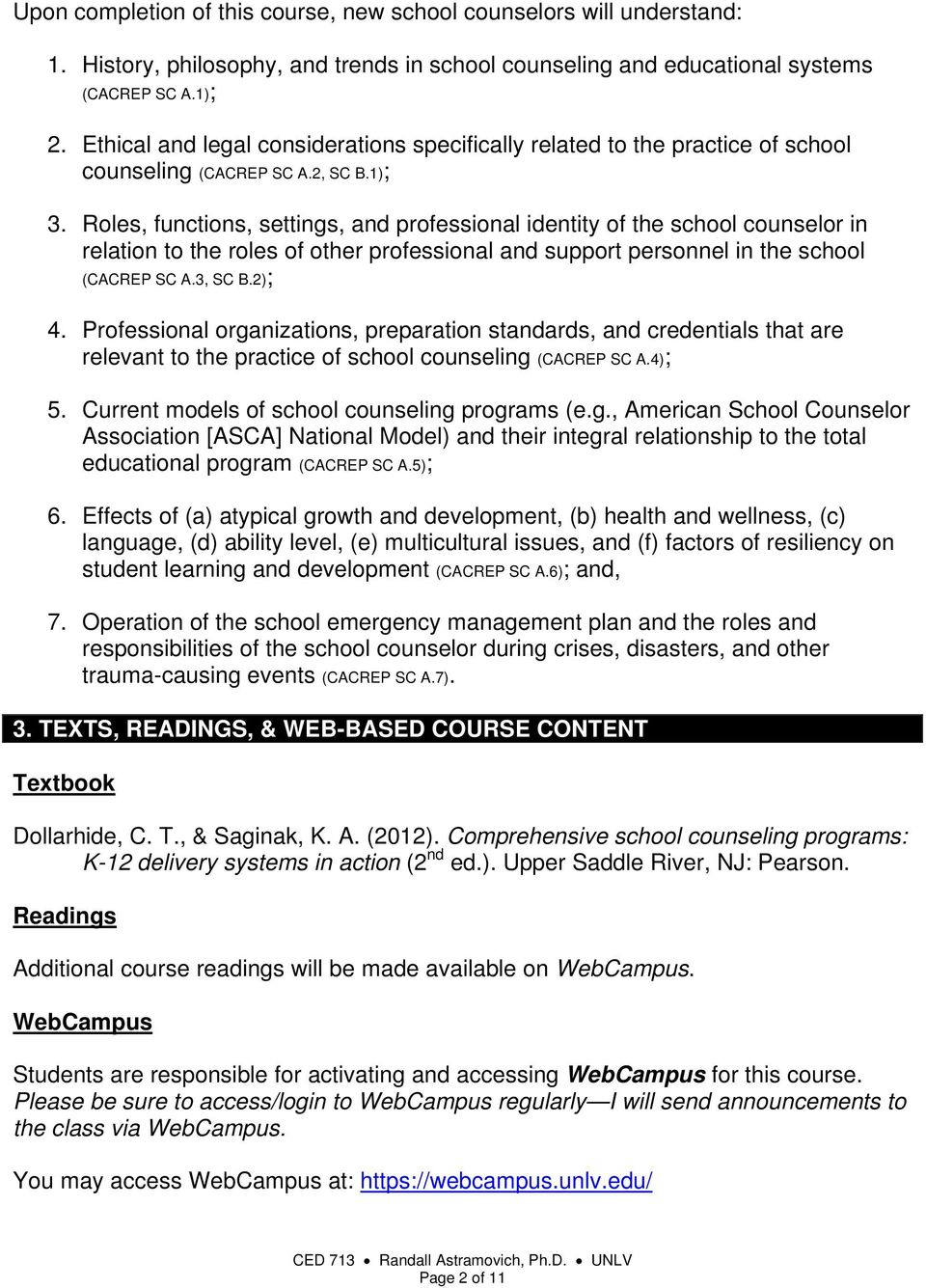 Roles, functions, settings, and professional identity of the school counselor in relation to the roles of other professional and support personnel in the school (CACREP SC A.3, SC B.2); 4.