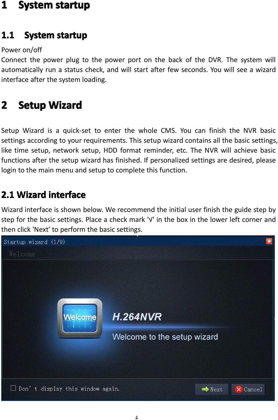 This setup wizard contains all the basic settings, like time setup, network setup, HDD format reminder, etc. The NVR will achieve basic functions after the setup wizard has finished.