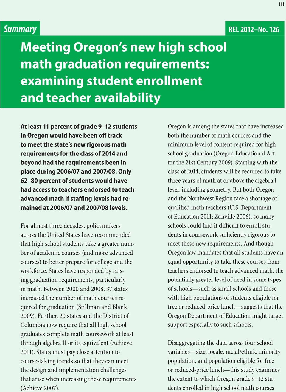place during 2006/07 and 2007/08. Only 62 80 percent of students would have had access to teachers endorsed to teach advanced math if staffing levels had remained at 2006/07 and 2007/08 levels.