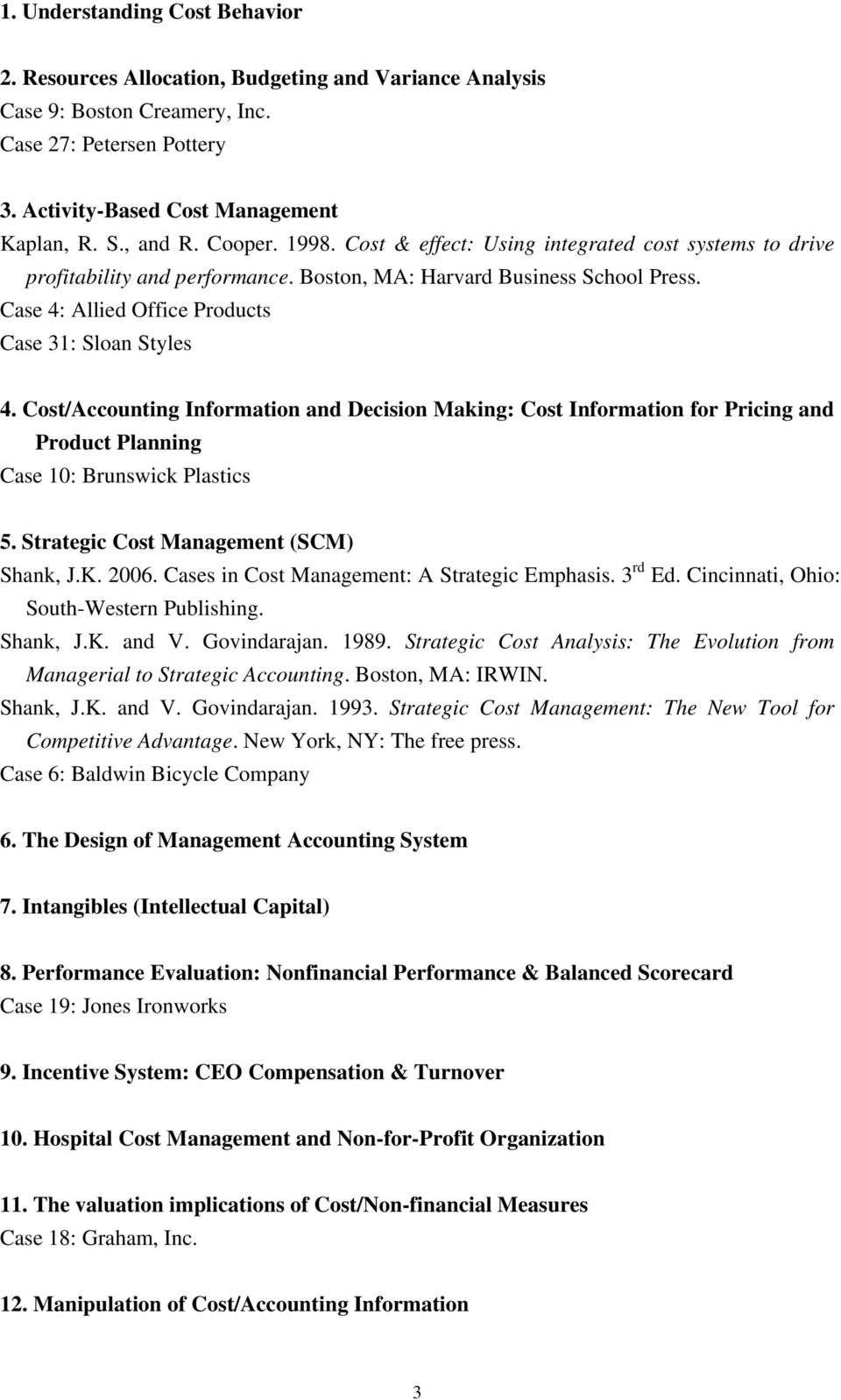 Cost/Accounting Information and Decision Making: Cost Information for Pricing and Product Planning Case 10: Brunswick Plastics 5. Strategic Cost Management (SCM) Shank, J.K. 2006.
