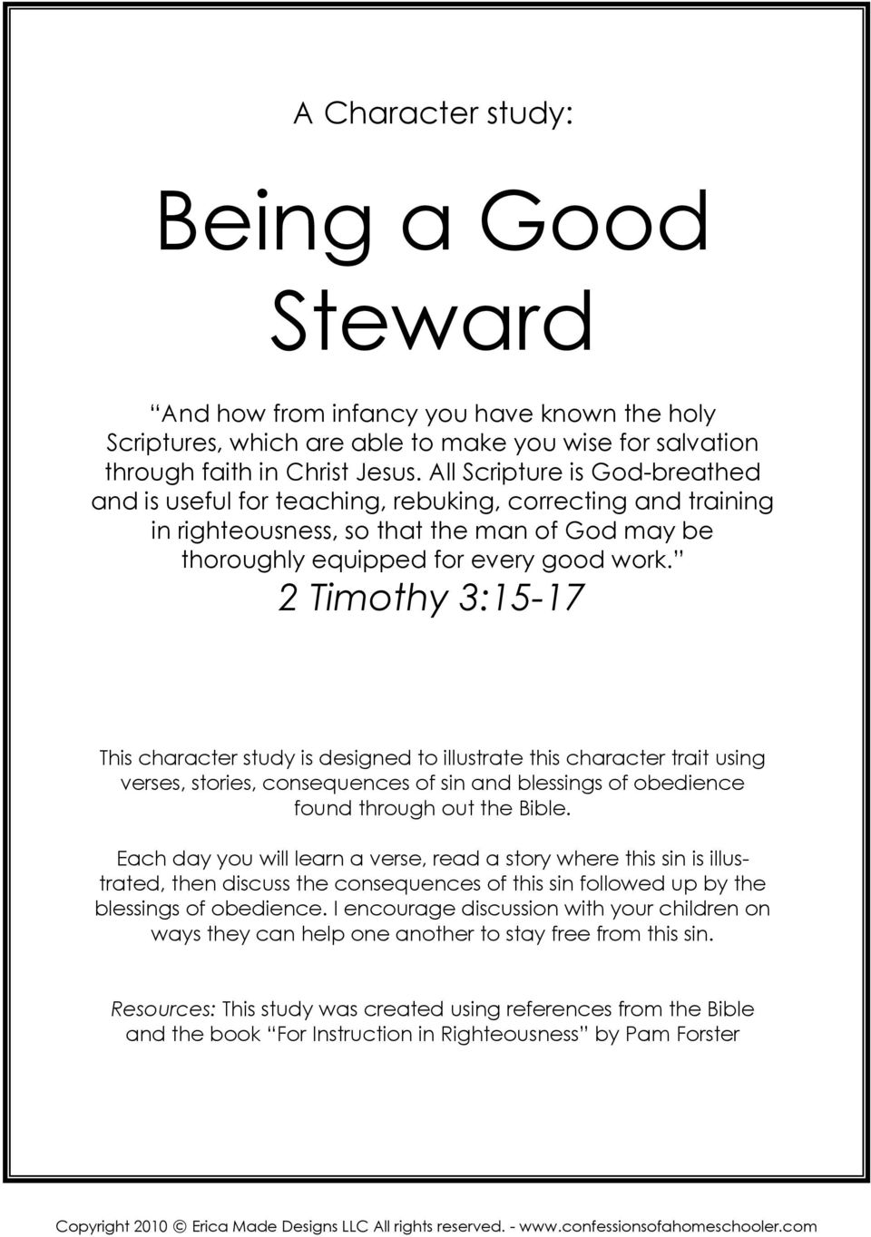 2 Timothy 3:15-17 This character study is designed to illustrate this character trait using verses, stories, consequences of sin and blessings of obedience found through out the Bible.