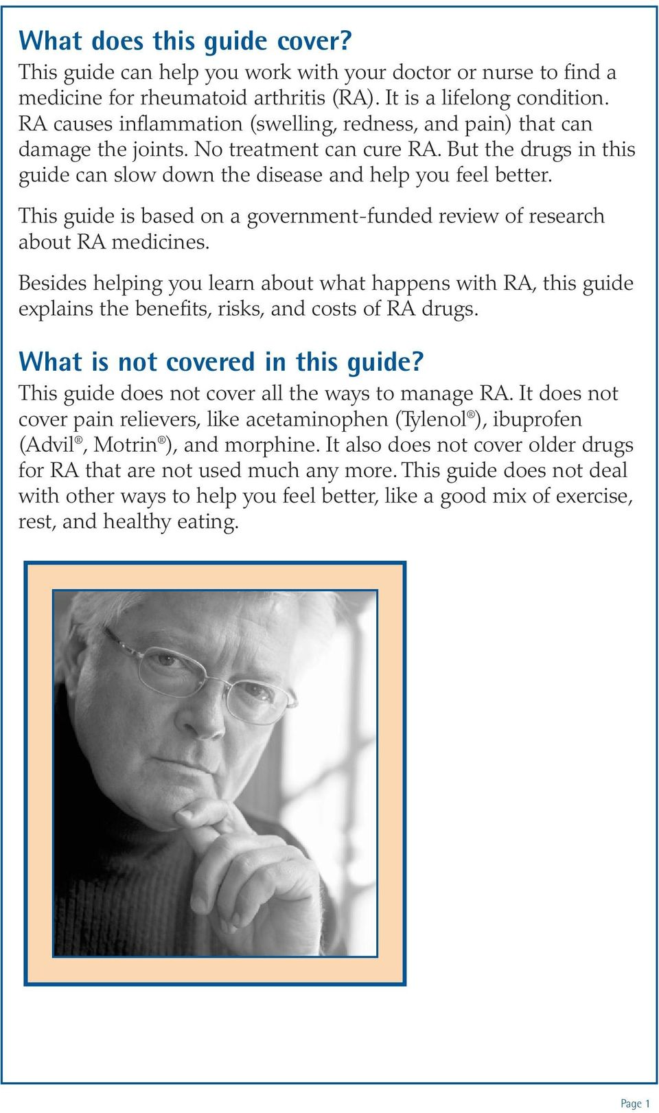 This guide is based on a government-funded review of research about RA medicines. Besides helping you learn about what happens with RA, this guide explains the benefits, risks, and costs of RA drugs.