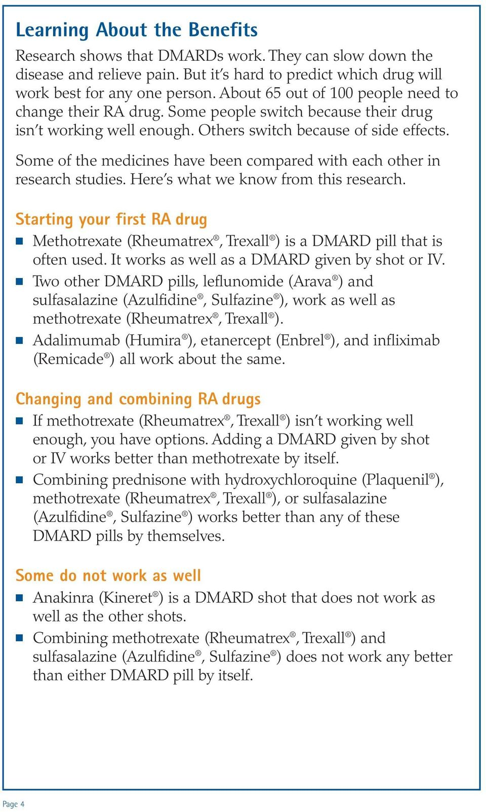 Some of the medicines have been compared with each other in research studies. Here s what we know from this research.