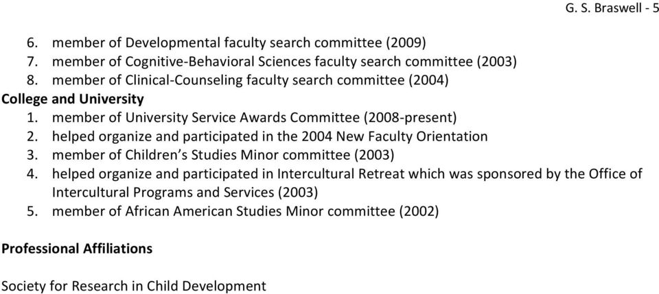 helped organize and participated in the 2004 New Faculty Orientation 3. member of Children s Studies Minor committee (2003) 4.