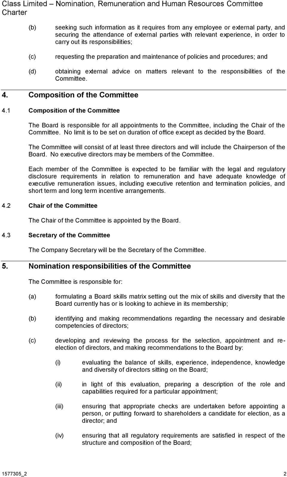 1 Composition of the Committee The Board is responsible for all appointments to the Committee, including the Chair of the Committee.