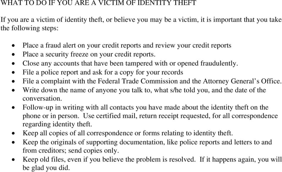 File a police report and ask for a copy for your records File a complaint with the Federal Trade Commission and the Attorney General s Office.