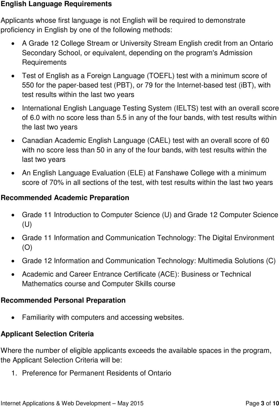 score of 550 for the paper-based test (PBT), or 79 for the Internet-based test (ibt), with test results within the last two years International English Language Testing System (IELTS) test with an