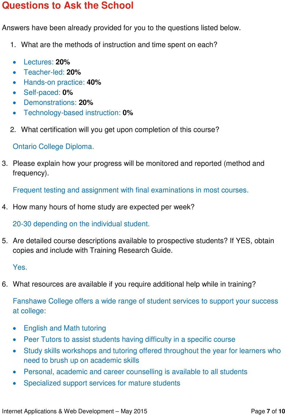 Ontario College Diploma. 3. Please explain how your progress will be monitored and reported (method and frequency). Frequent testing and assignment with final examinations in most courses. 4.