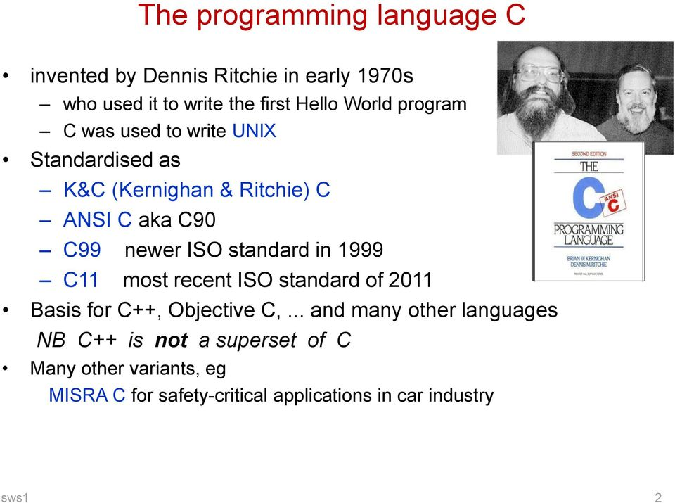 standard in 1999 C11 most recent ISO standard of 2011 Basis for C++, Objective C,.