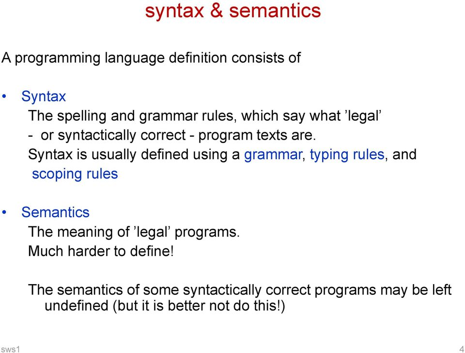 Syntax is usually defined using a grammar, typing rules, and scoping rules Semantics The meaning of legal