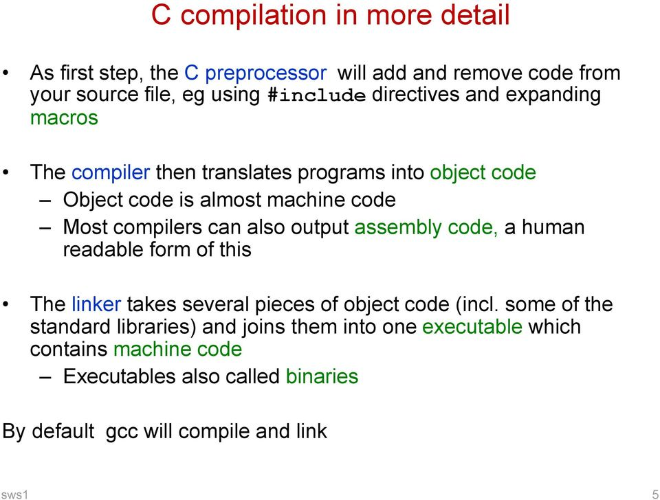 can also output assembly code, a human readable form of this The linker takes several pieces of object code (incl.