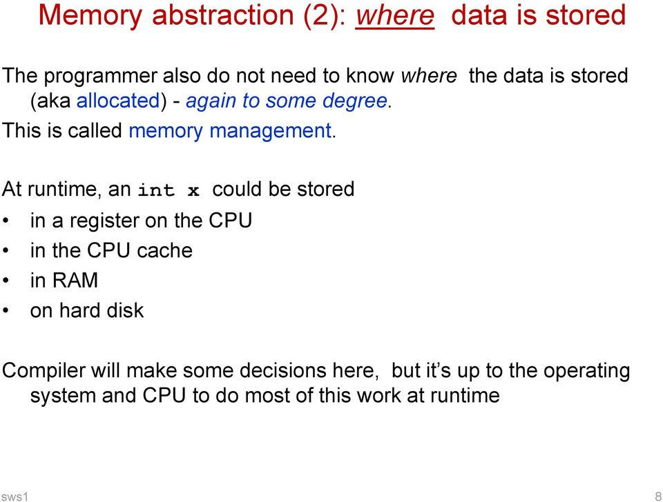 At runtime, an int x could be stored in a register on the CPU in the CPU cache in RAM on hard disk