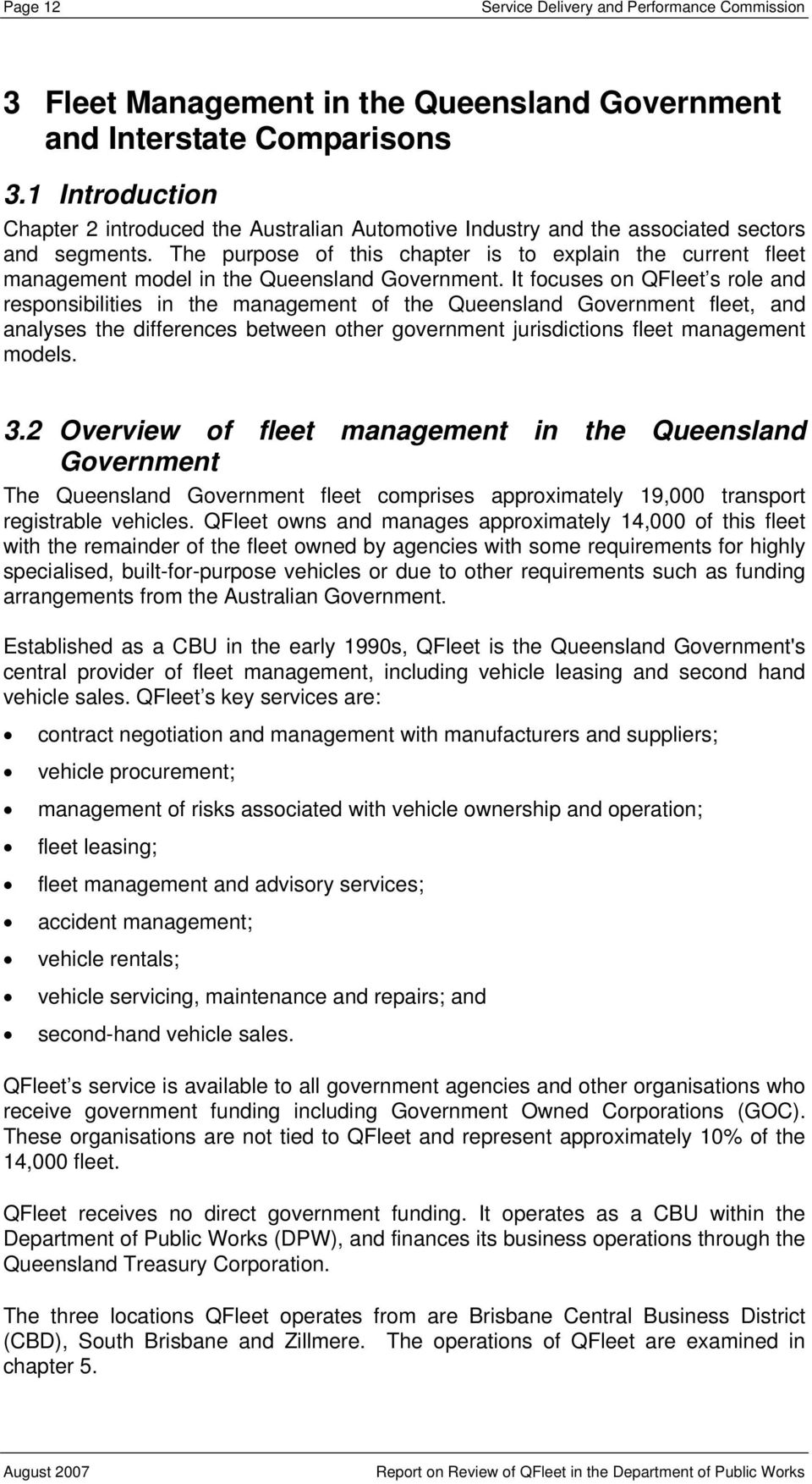 The purpose of this chapter is to explain the current fleet management model in the Queensland Government.