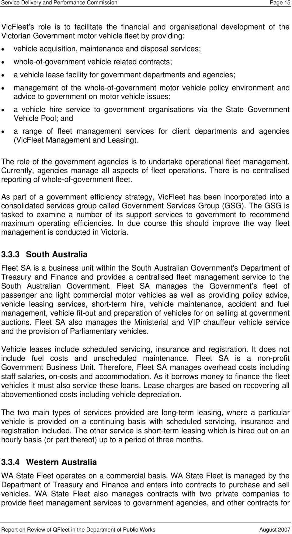 motor vehicle policy environment and advice to government on motor vehicle issues; a vehicle hire service to government organisations via the State Government Vehicle Pool; and a range of fleet