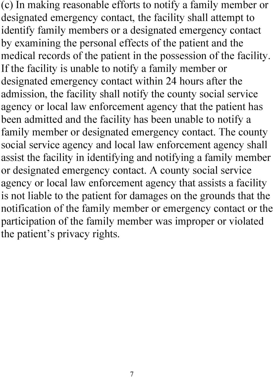 If the facility is unable to notify a family member or designated emergency contact within 24 hours after the admission, the facility shall notify the county social service agency or local law