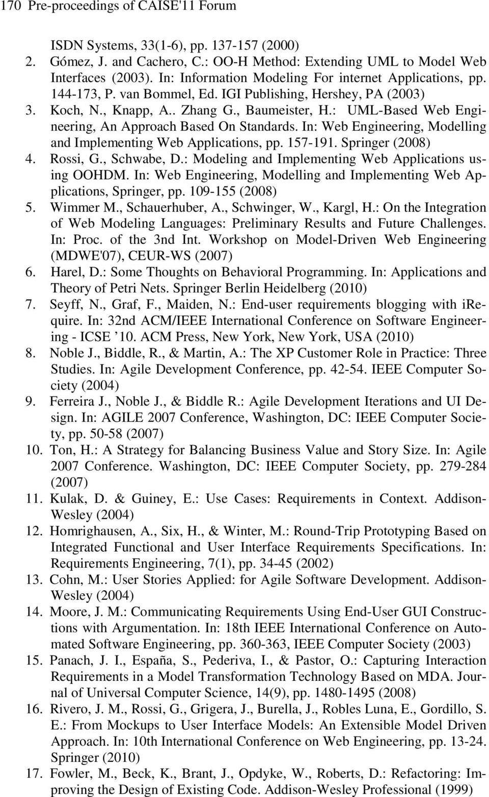 : UML-Based Web Engineering, An Approach Based On Standards. In: Web Engineering, Modelling and Implementing Web Applications, pp. 157-191. Springer (2008) 4. Rossi, G., Schwabe, D.