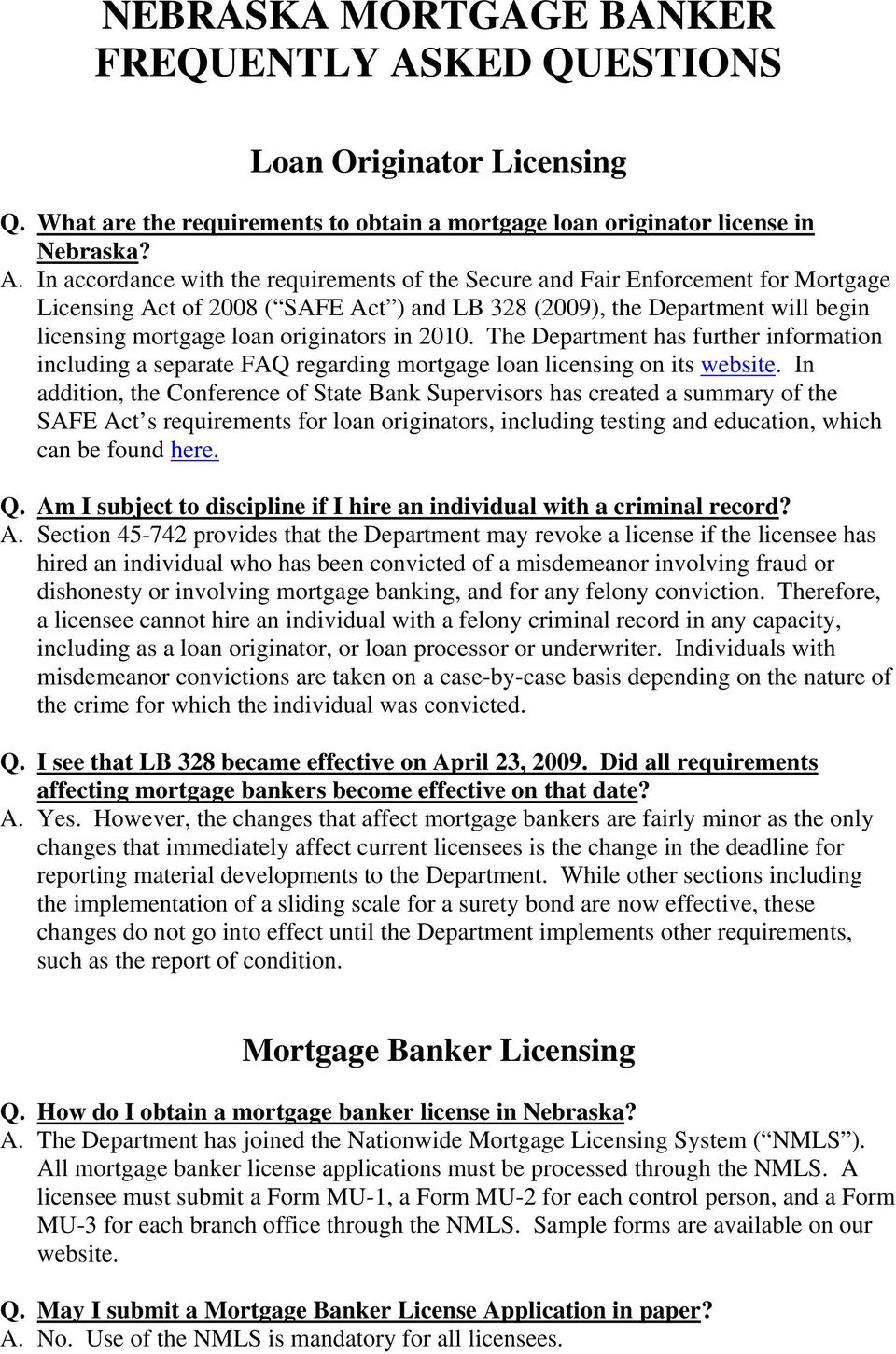 In accordance with the requirements of the Secure and Fair Enforcement for Mortgage Licensing Act of 2008 ( SAFE Act ) and LB 328 (2009), the Department will begin licensing mortgage loan originators