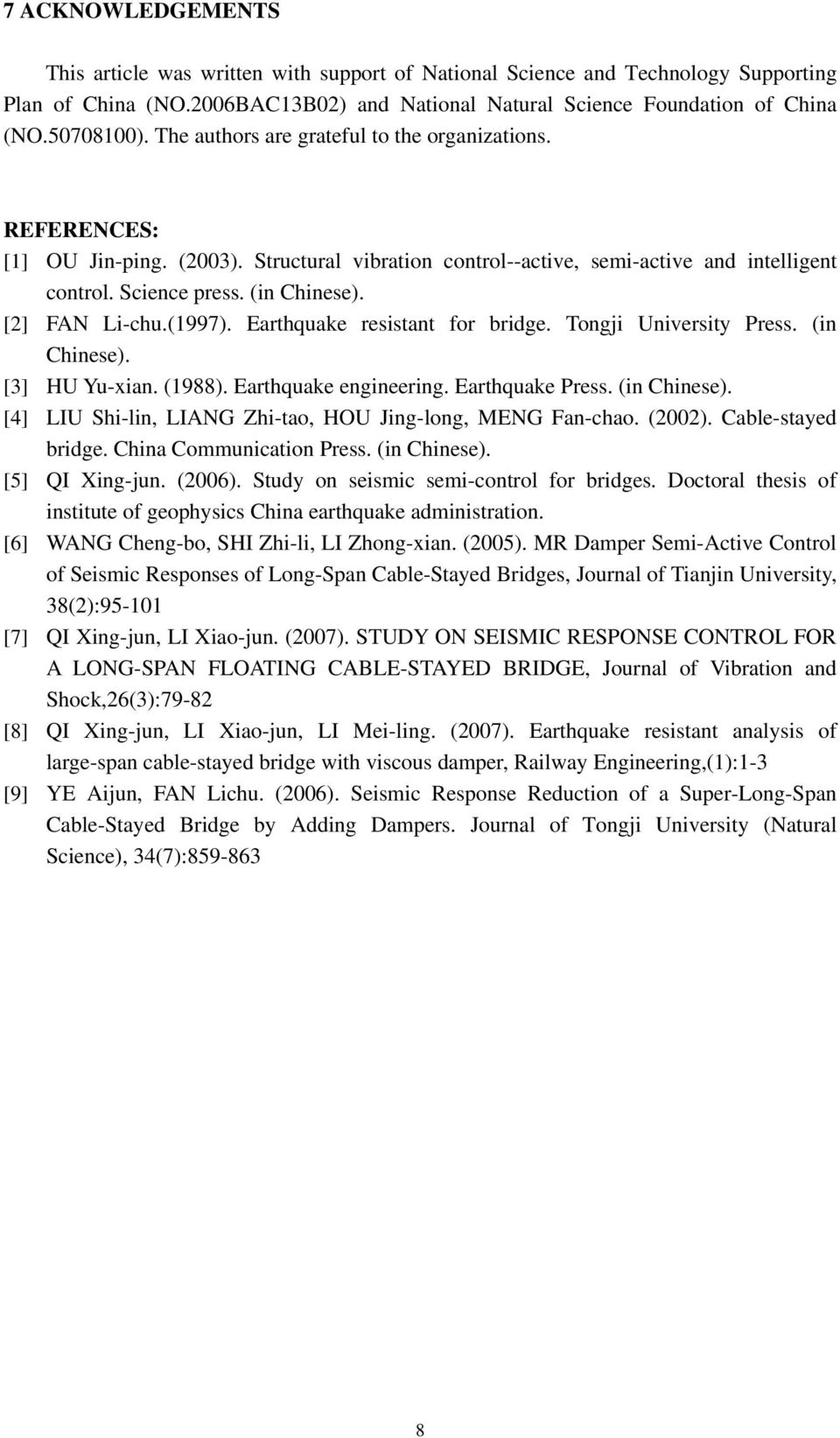 [2] FAN Li-chu.(997). Earthquake resistant for bridge. Tongji University Press. (in Chinese). [] HU u-xian. (988). Earthquake engineering. Earthquake Press. (in Chinese). [4] LIU Shi-lin, LIANG Zhi-tao, HOU Jing-long, MENG Fan-chao.