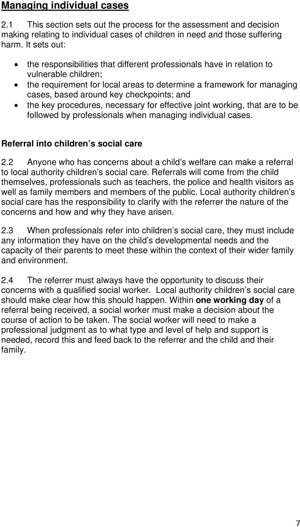 checkpoints; and the key procedures, necessary for effective joint working, that are to be followed by professionals when managing individual cases. Referral into children s social care 2.