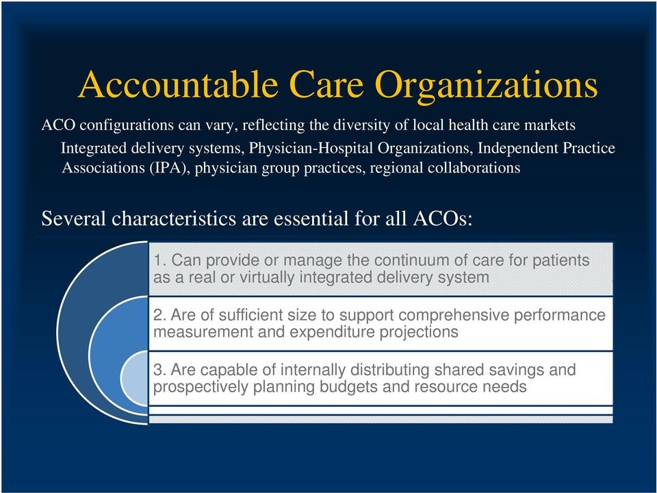 llacos: 1. Can provide or manage the continuum of care for patients as a real or virtually integrated delivery system 2.