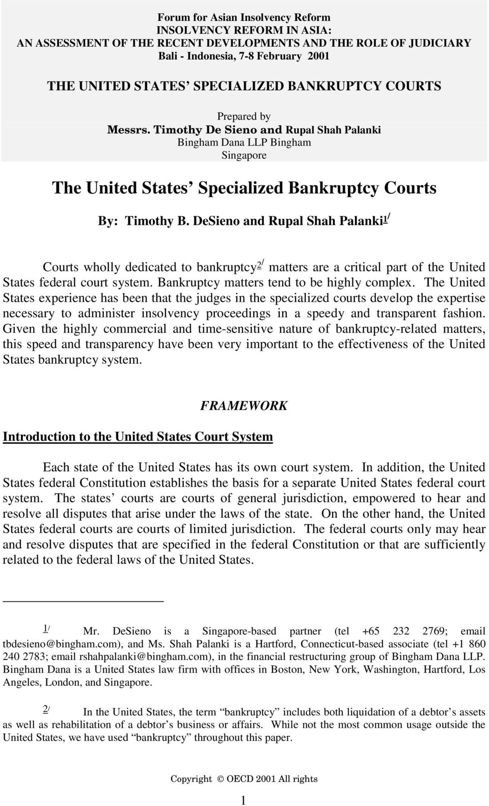 DeSieno and Rupal Shah Palanki 1/ Courts wholly dedicated to bankruptcy 2/ matters are a critical part of the United States federal court system. Bankruptcy matters tend to be highly complex.