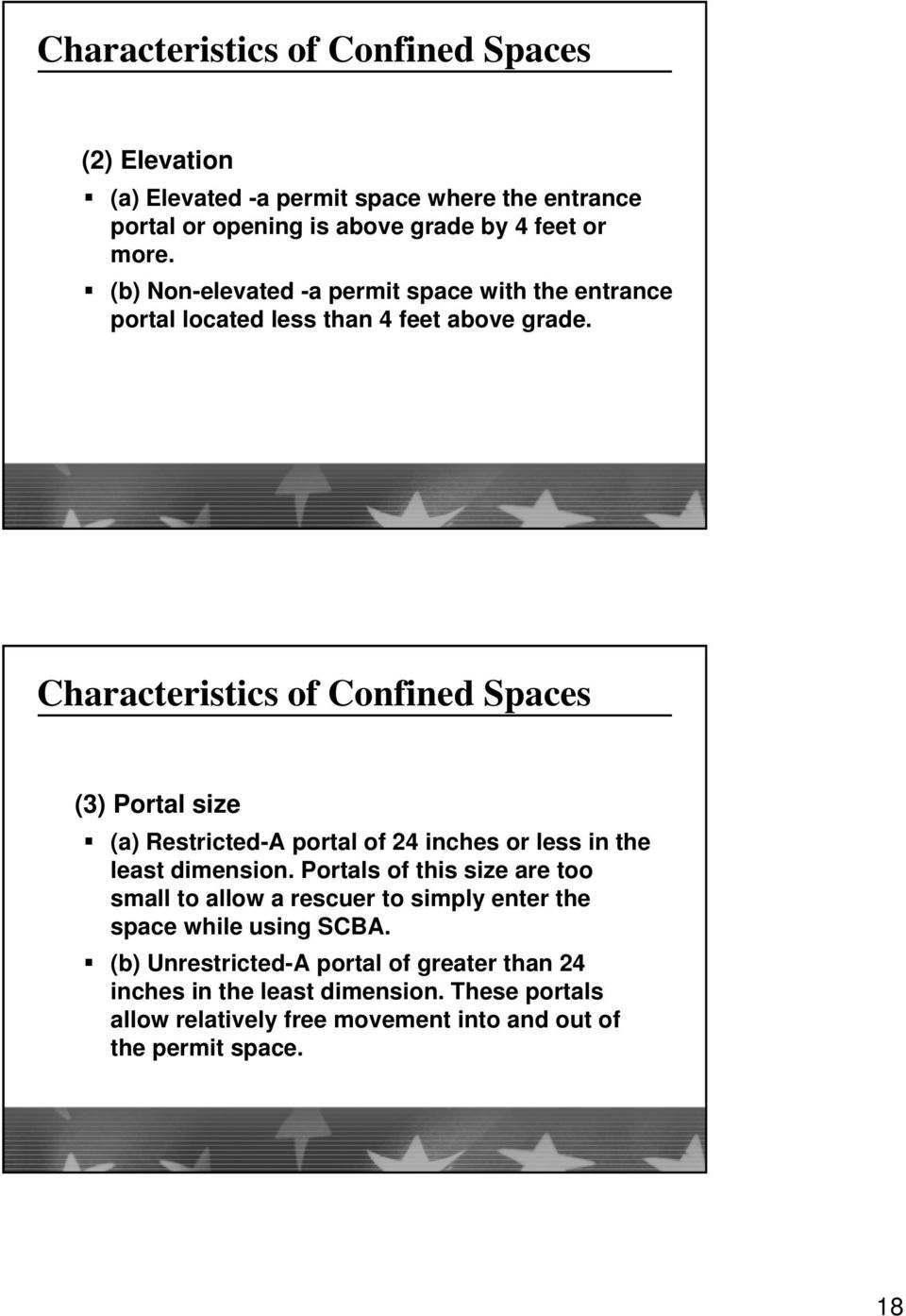 Characteristics of Confined Spaces (3) Portal size (a) Restricted-A portal of 24 inches or less in the least dimension.