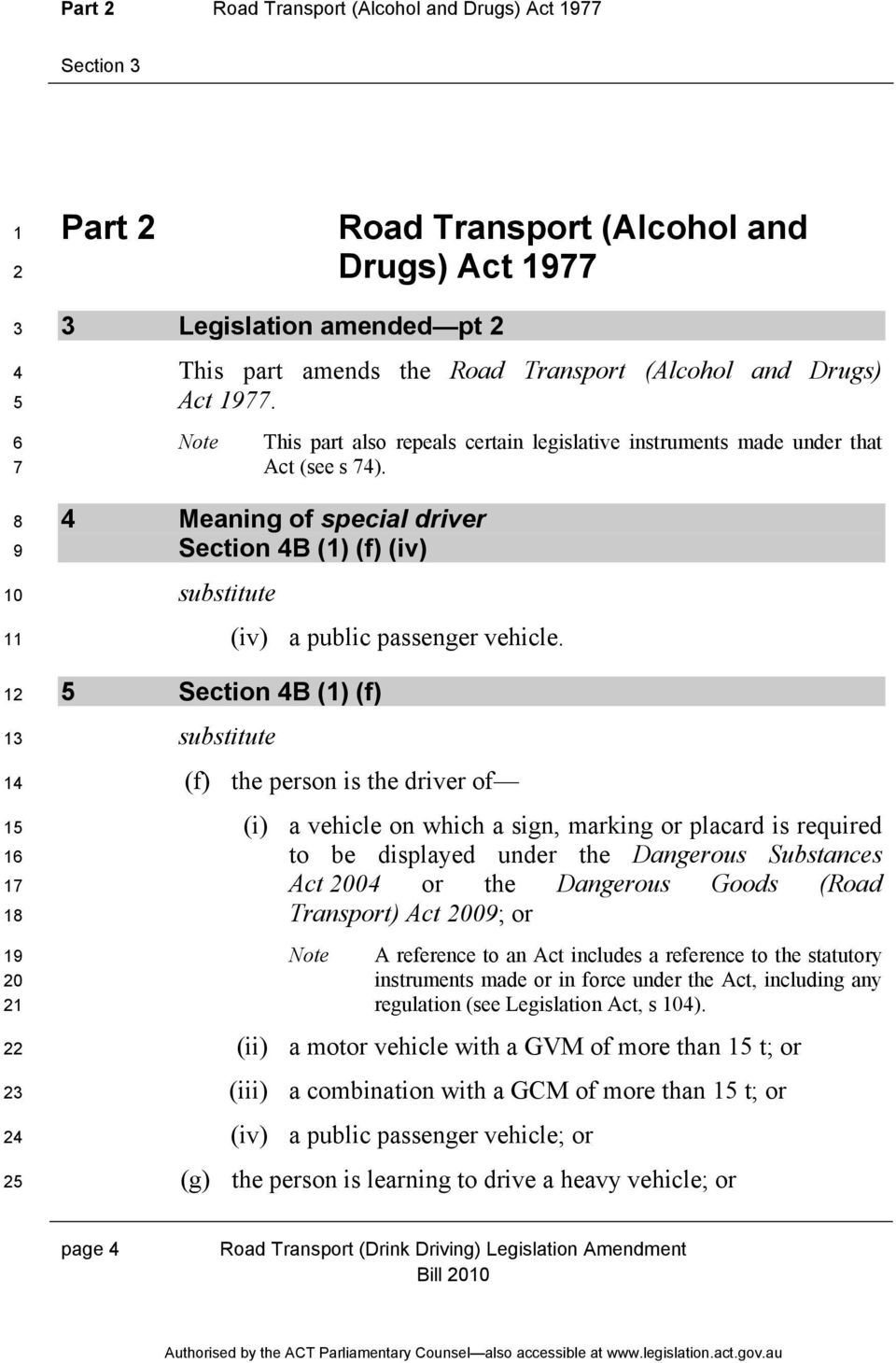 Section B () (f) (f) the person is the driver of (i) a vehicle on which a sign, marking or placard is required to be displayed under the Dangerous Substances Act 00 or the Dangerous Goods (Road