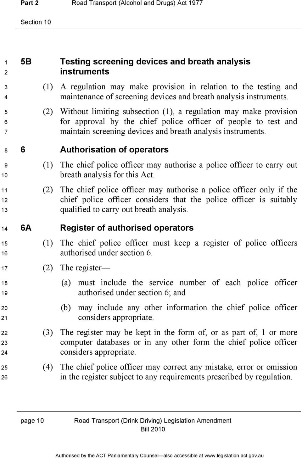 () Without limiting subsection (), a regulation may make provision for approval by the chief police officer of people to test and maintain  0 Authorisation of operators () The chief police officer