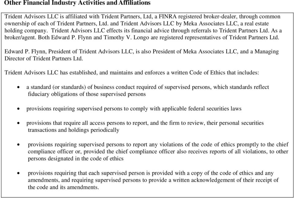 As a broker/agent. Both Edward P. Flynn and Timothy V. Longo are registered representatives of Trident Partners Ltd. Edward P. Flynn, President of Trident Advisors LLC, is also President of Meka Associates LLC, and a Managing Director of Trident Partners Ltd.