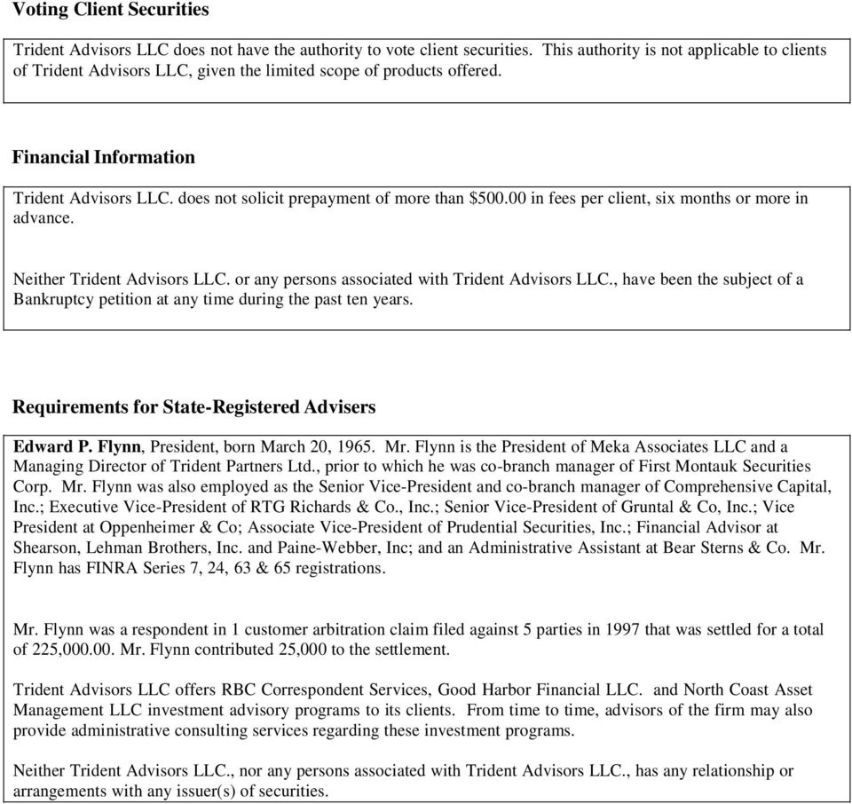 does not solicit prepayment of more than $500.00 in fees per client, six months or more in advance. Neither Trident Advisors LLC. or any persons associated with Trident Advisors LLC.