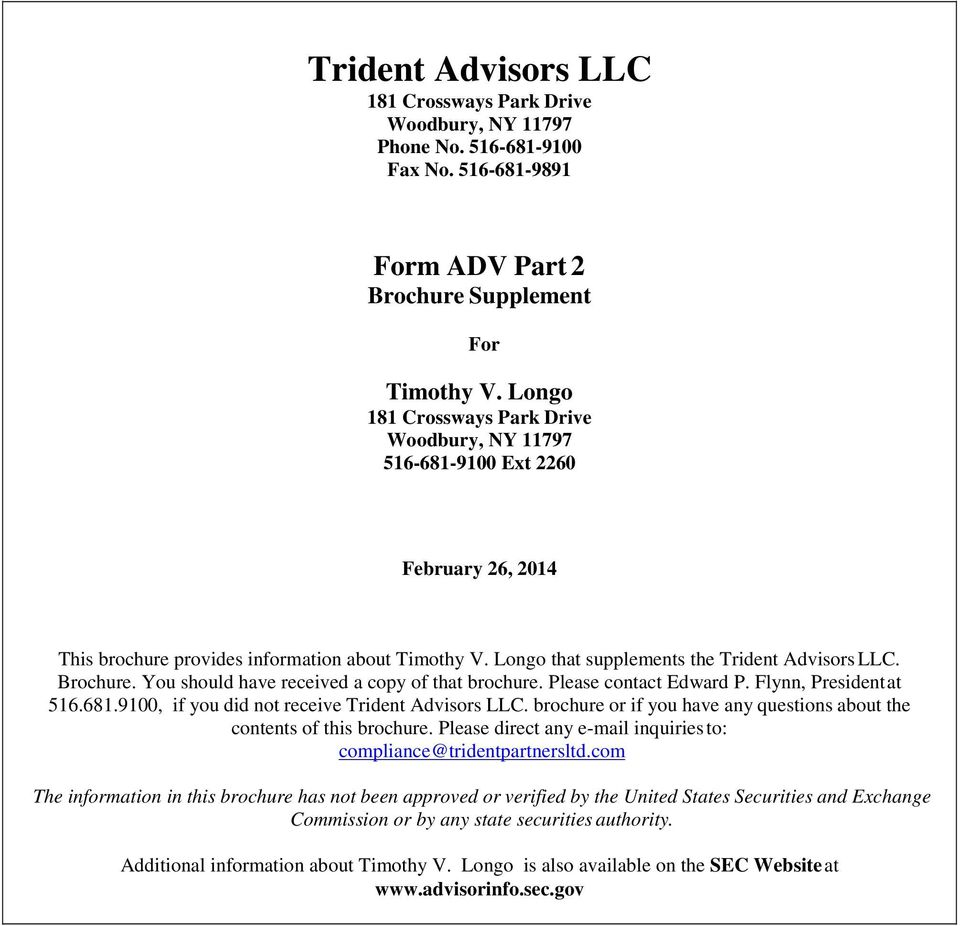 You should have received a copy of that brochure. Please contact Edward P. Flynn, President at 516.681.9100, if you did not receive Trident Advisors LLC.