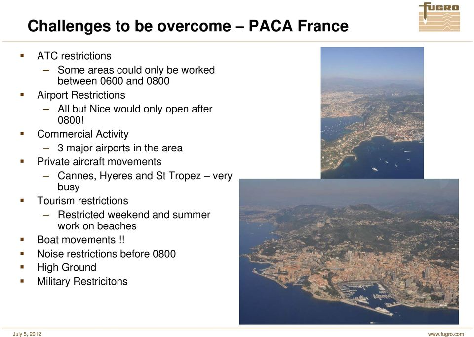 Commercial Activity 3 major airports in the area Private aircraft movements Cannes, Hyeres and St Tropez