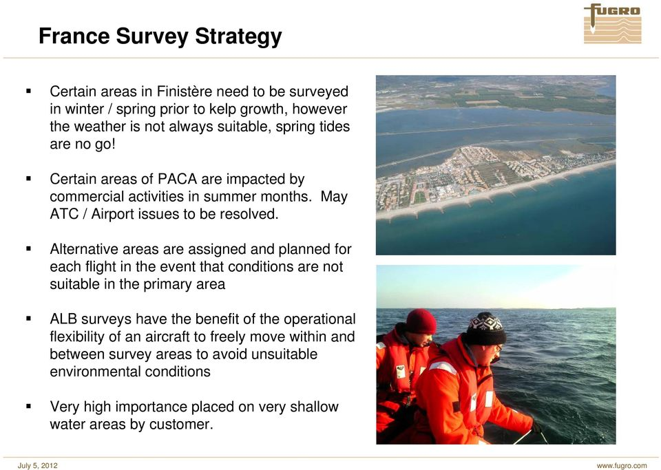 Alternative areas are assigned and planned for each flight in the event that conditions are not suitable in the primary area ALB surveys have the benefit of the