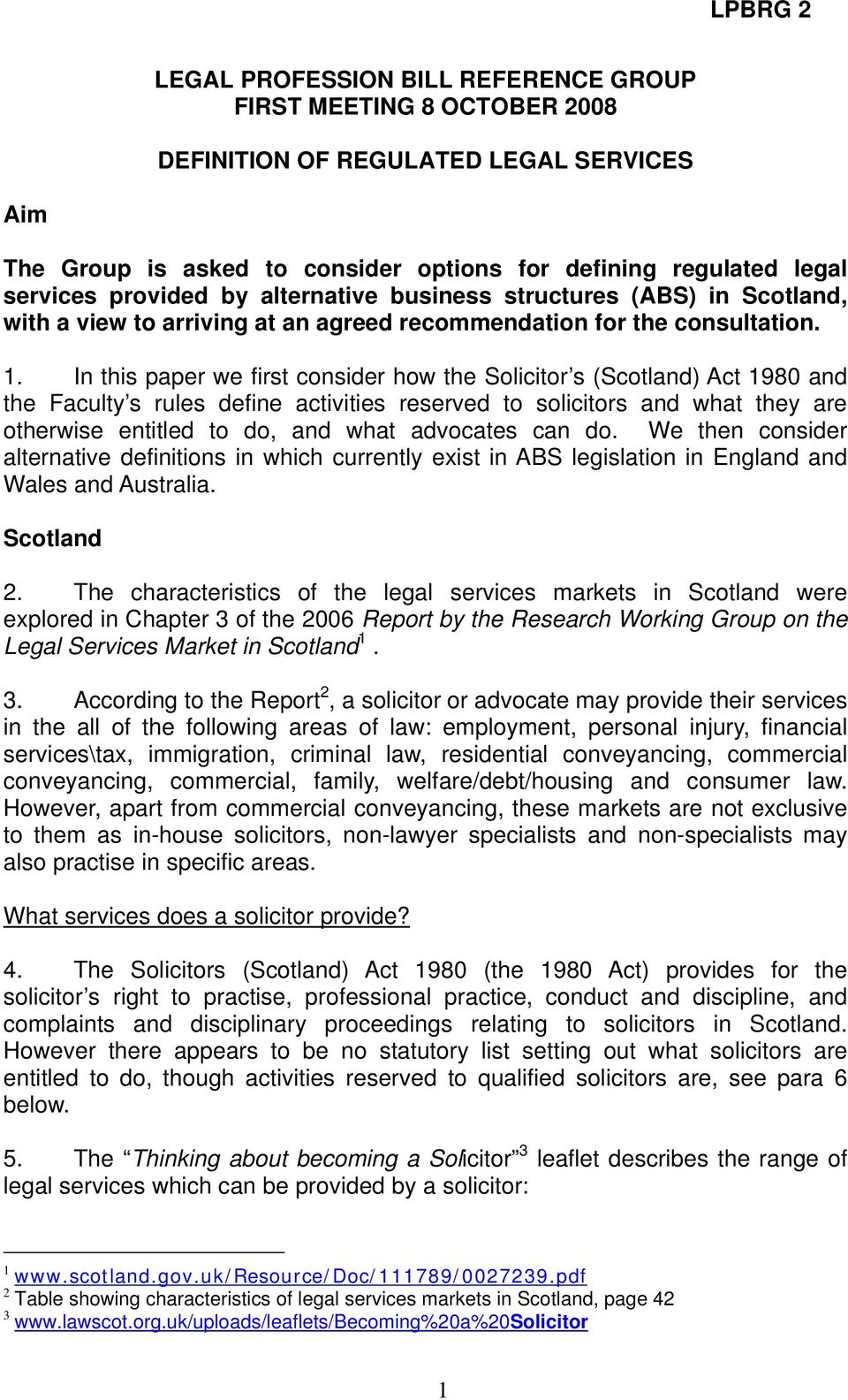 In this paper we first consider how the Solicitor s (Scotland) Act 1980 and the Faculty s rules define activities reserved to solicitors and what they are otherwise entitled to do, and what advocates