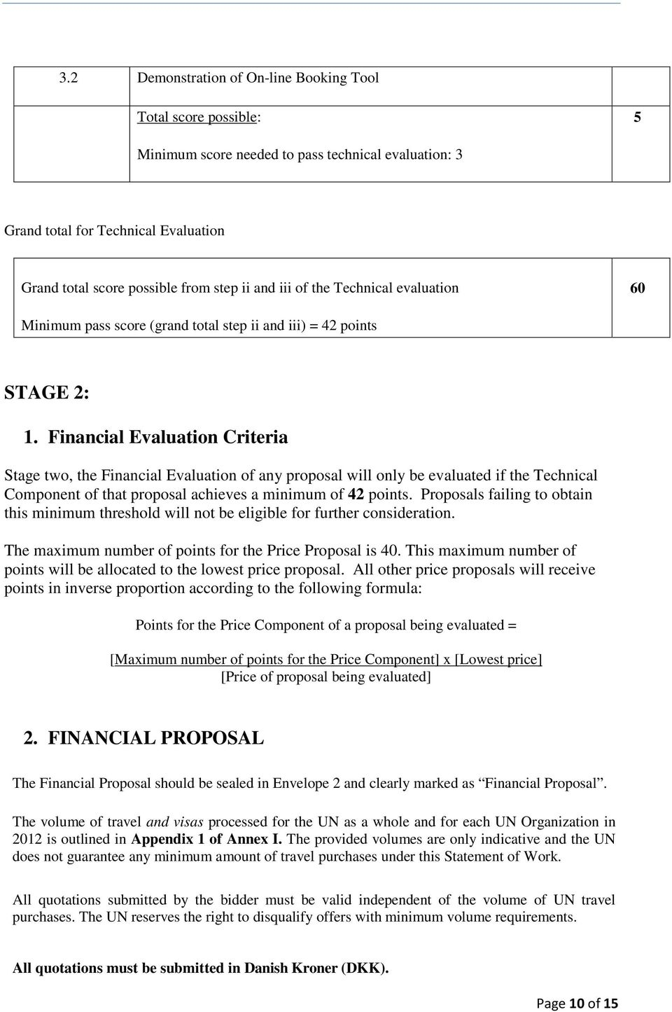 Financial Evaluation Criteria Stage two, the Financial Evaluation of any proposal will only be evaluated if the Technical Component of that proposal achieves a minimum of 42 points.
