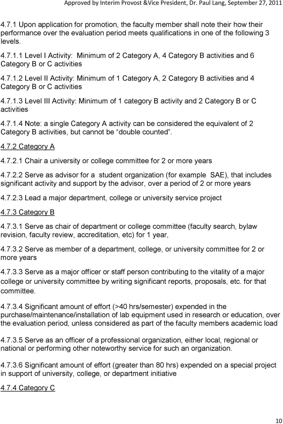 7.1.4 Note: a single Category A activity can be considered the equivalent of 2 Category B activities, but cannot be double counted. 4.7.2 Category A 4.7.2.1 Chair a university or college committee for 2 or more years 4.