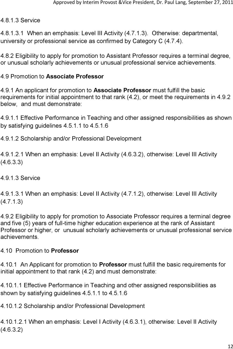 2), or meet the requirements in 4.9.2 below, and must demonstrate: 4.9.1.1 Effective Performance in Teaching and other assigned responsibilities as shown by satisfying guidelines 4.5.1.1 to 4.5.1.6 4.