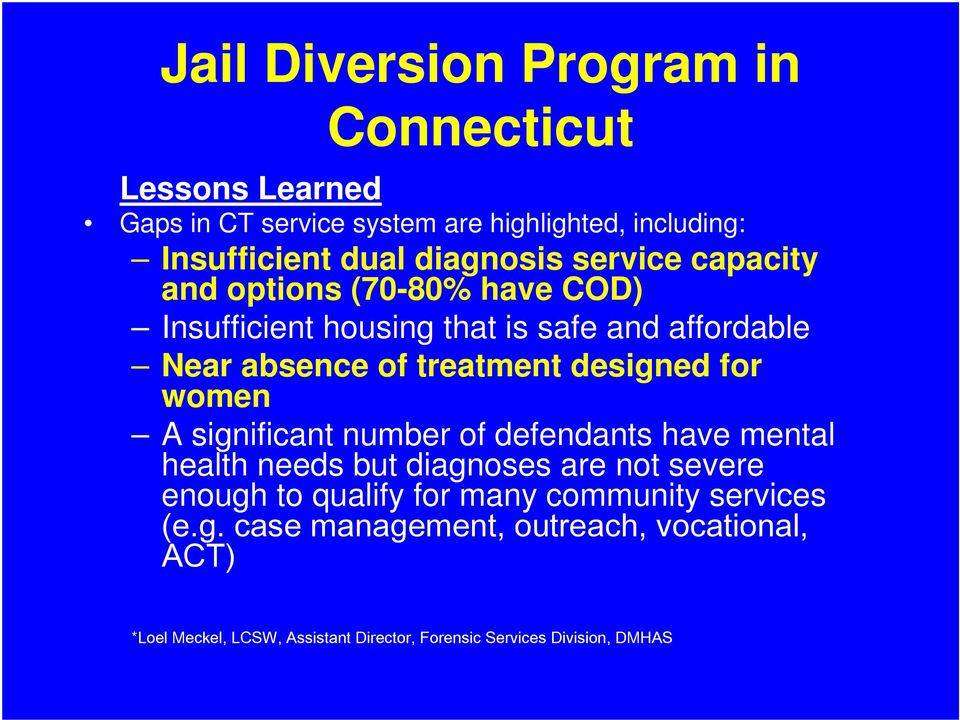 designed for women A significant number of defendants have mental health needs but diagnoses are not severe enough to qualify for