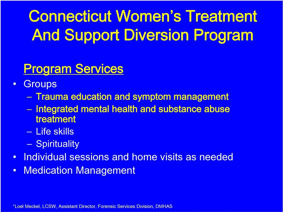 treatment Life skills Spirituality Individual sessions and home visits as needed