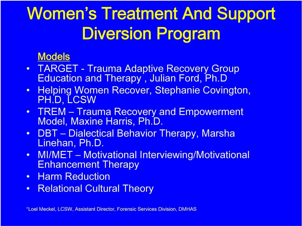 D, LCSW TREM Trauma Recovery and Empowerment Model, Maxine Harris, Ph.D. DBT Dialectical Behavior Therapy, Marsha Linehan, Ph.