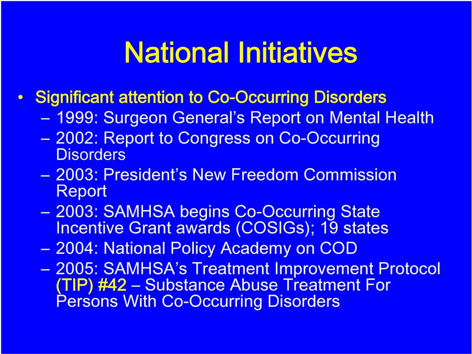SAMHSA begins Co-Occurring State Incentive Grant awards (COSIGs); 19 states 2004: National Policy Academy on COD