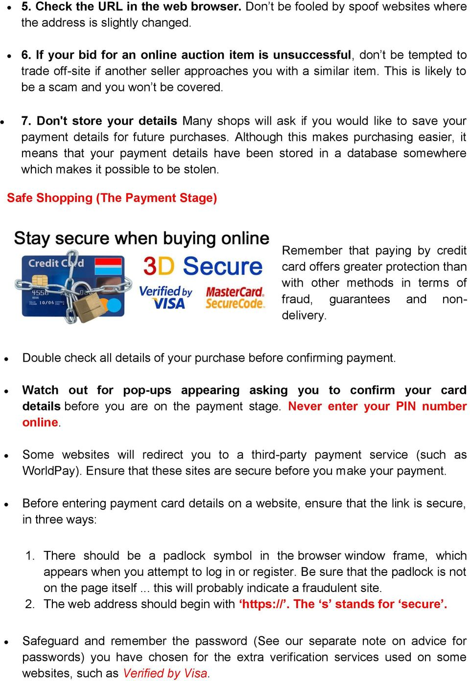 7. Don't store your details Many shops will ask if you would like to save your payment details for future purchases.
