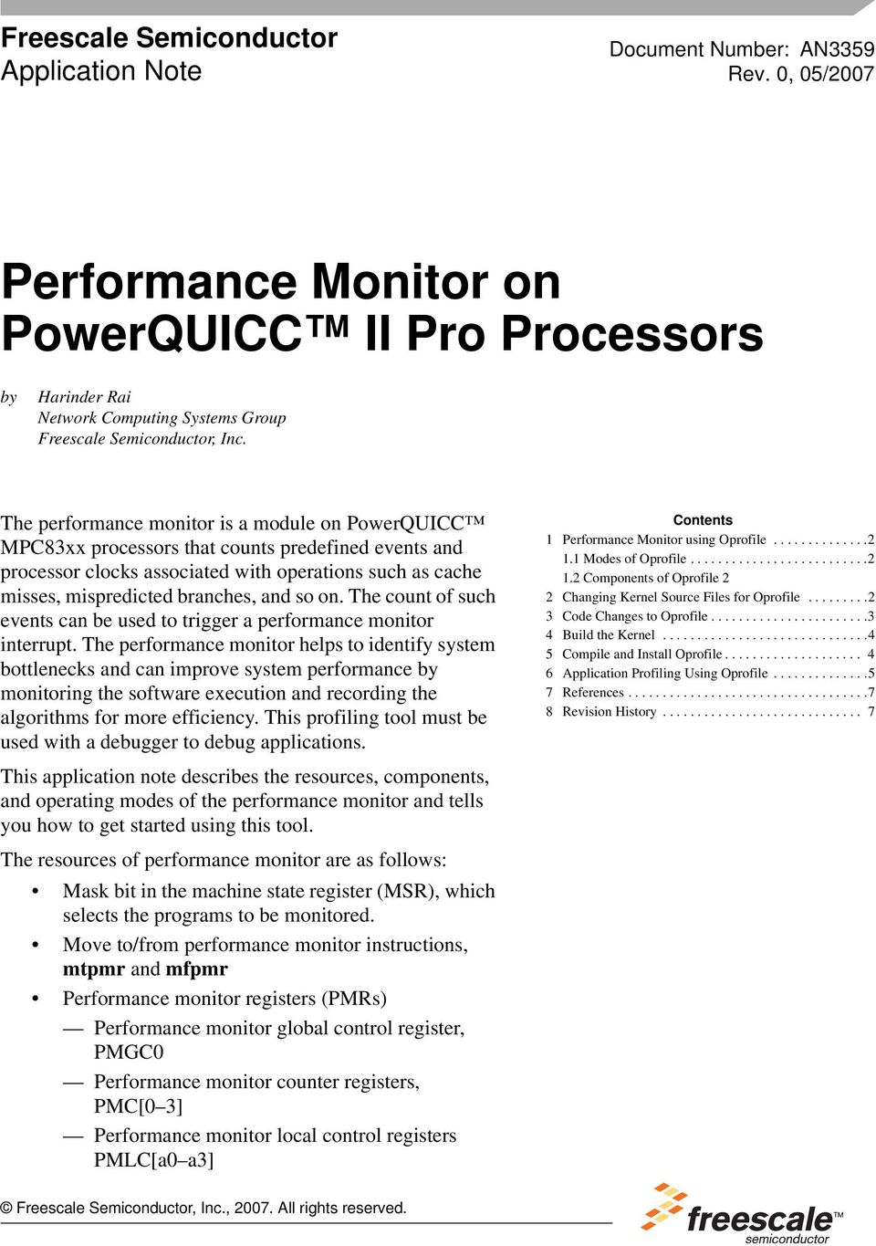 The performance monitor is a module on PowerQUICC MPC83xx processors that counts predefined events and processor clocks associated with operations such as cache misses, mispredicted branches, and so