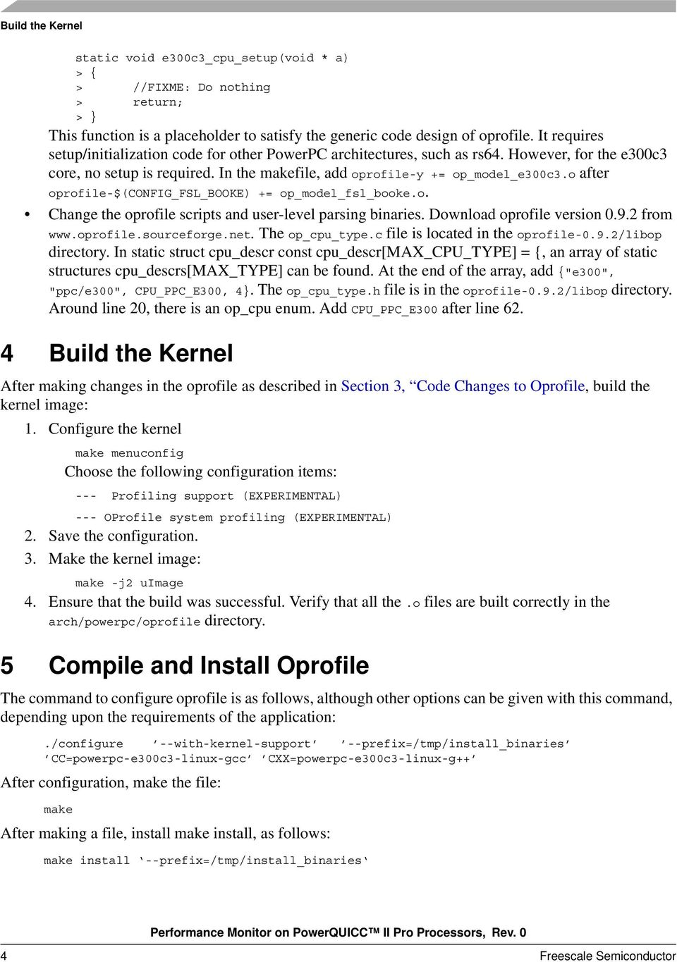 o after oprofile-$(config_fsl_booke) += op_model_fsl_booke.o. Change the oprofile scripts and user-level parsing binaries. Download oprofile version 0.9.2 from www.oprofile.sourceforge.net.