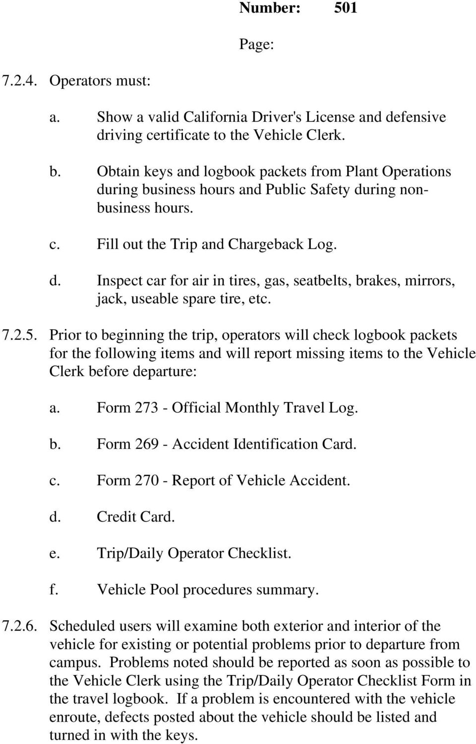 7.2.5. Prior to beginning the trip, operators will check logbook packets for the following items and will report missing items to the Vehicle Clerk before departure: a.