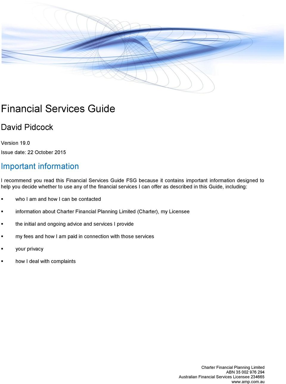 decide whether to use any of the financial services I can offer as described in this Guide, including: who I am and how I can be contacted information about Charter Financial