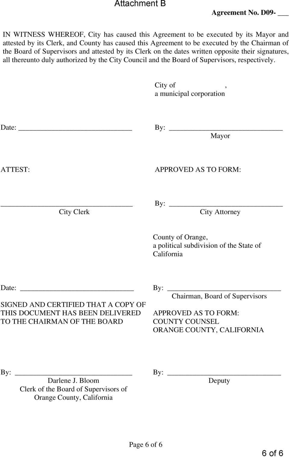 City of, a municipal corporation Date: Mayor ATTEST: APPROVED AS TO FORM: City Clerk City Attorney County of Orange, a political subdivision of the State of California Date: SIGNED AND CERTIFIED THAT